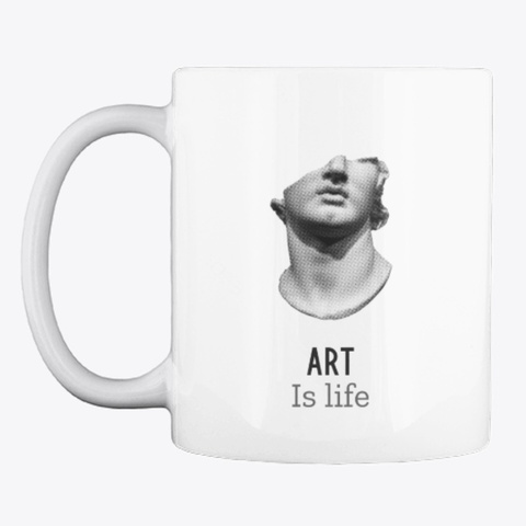Art Is Life White T-Shirt Front