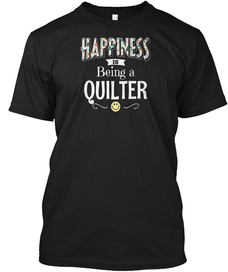 Happiness Being A Quilter Cute Gift Idea Black T-Shirt Front