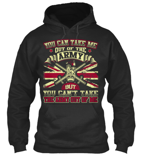 You Can Take Me Out Of The Army But You Cant Take The Army Out Of Me Jet Black Sweatshirt Front