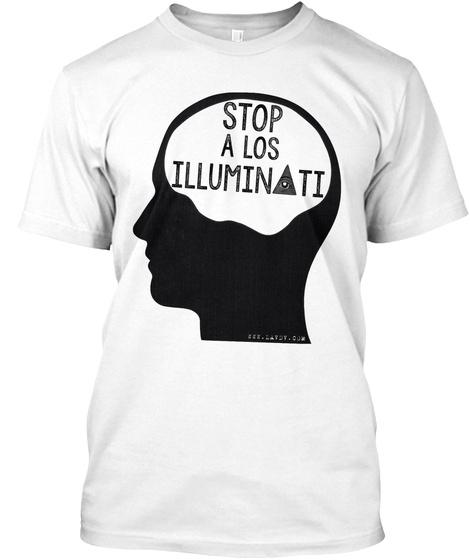 Stop Illuminati Blanca White T-Shirt Front