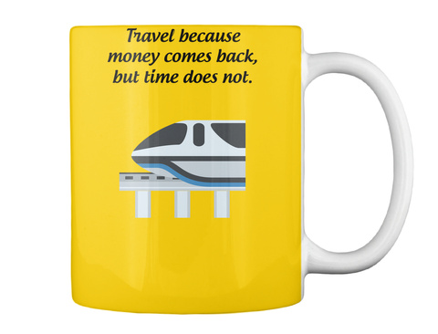 Travel Because Money Comes Back, But Time Does Not.  Lemon Yellow T-Shirt Back