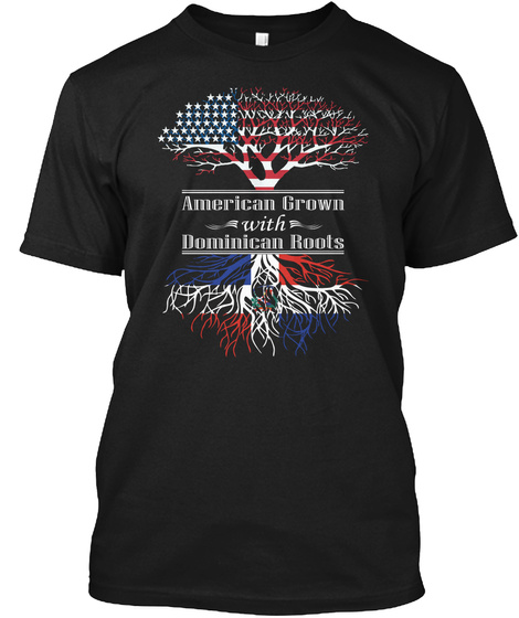 American Grown With Dominican Roots  Black T-Shirt Front