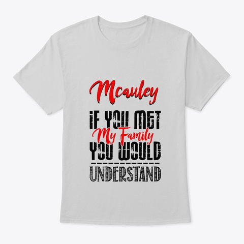 If You Met My Family Mcauley Funny Shirt Light Steel T-Shirt Front