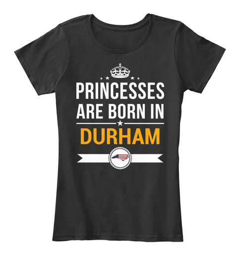Princesses Are Born In Durham Nc. Customizable City Black T-Shirt Front