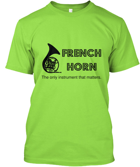 French Horn The Only Instrument That Matters Lime T-Shirt Front