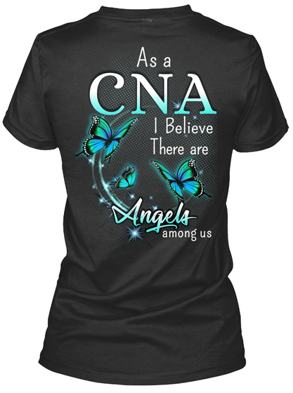 As A Cna I Believe There Are Angles Among Us Black T-Shirt Back