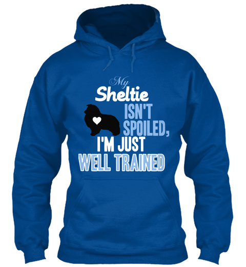 My Sheltie Isnt Spoiled Im Just Well Trained Royal Sweatshirt Front