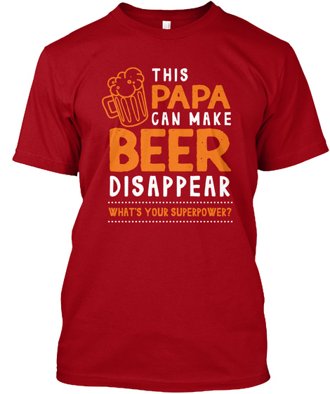 This Papa Can Make Beer Disappear What's Your Superpower? Deep Red T-Shirt Front