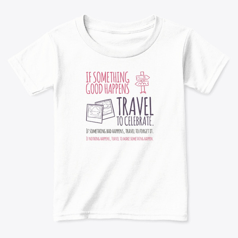 Travel To Celebrate, Travel To Forget White  T-Shirt Front