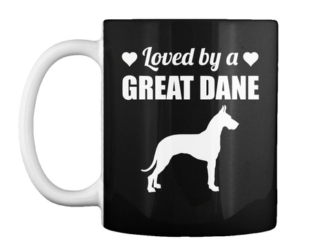 Loved By A Great Dane Mug Black T-Shirt Front