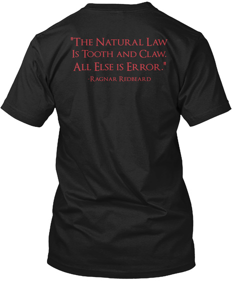 """""""The Natural Law Is Tooth And Claw. All Else Is Error.""""  Ragnar Redbeard Black T-Shirt Back"""