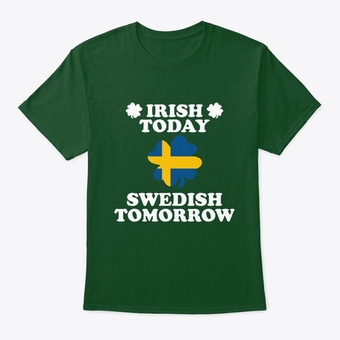 Irish Today Swedish Tomorrow T Shirt Deep Forest T-Shirt Front