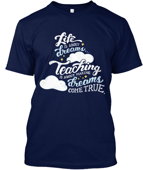 Life Is About Dreams Teaching Is About Making Dreams Come True Navy T-Shirt Front