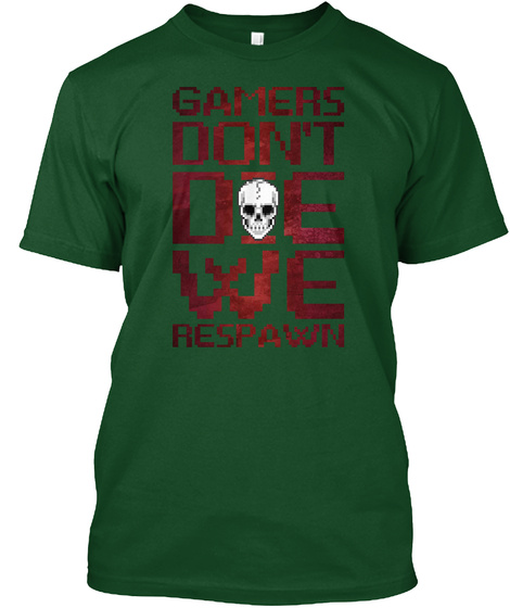 Gamers Don't Die We Respawn Deep Forest T-Shirt Front