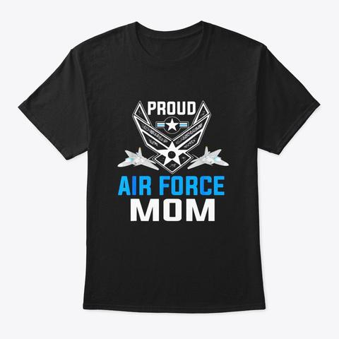 Proud Air Force Mom T Shirt Veteran Black T-Shirt Front