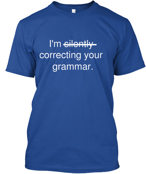 I'm Silently  Correcting Your  Grammar. Deep Royal T-Shirt Front