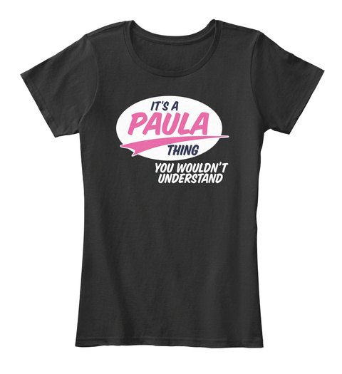 It's A Paula Thing You Wouldn't Understand Black T-Shirt Front
