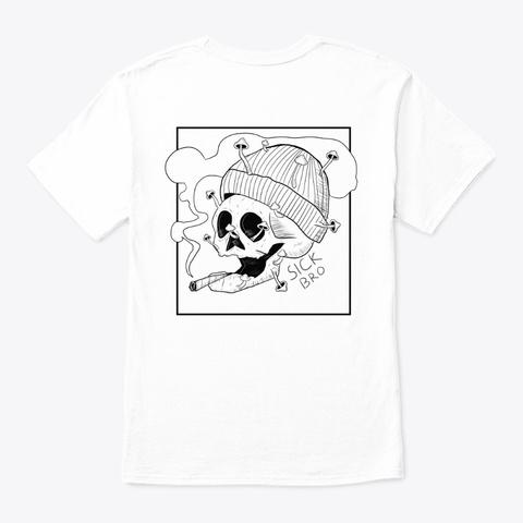 Sick Bro   White White T-Shirt Back