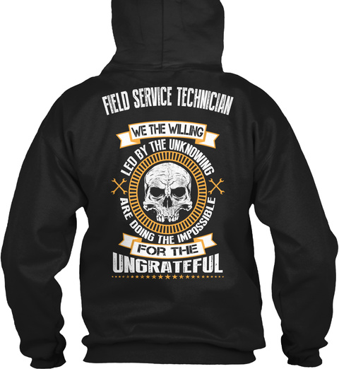 Field Service Technician We The Willing Led By The Unknowing Are Doing The Impossible For The Ungrateful Black T-Shirt Back
