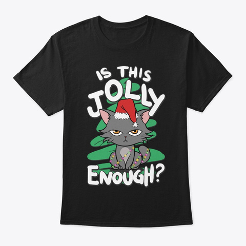 Christmas Cat Lover Gift, Jolly Enough Black T-Shirt Front