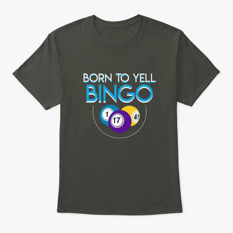 Born To Yell Bingo Funny Bingo Saying Sh Smoke Gray T-Shirt Front