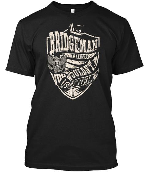 It's A Bridgeman Thing Black T-Shirt Front