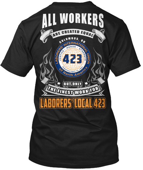 All Workers Are Created Equal Columbus.Oh Laborers International Union Of North America But Only The Finest Work For... Black T-Shirt Back