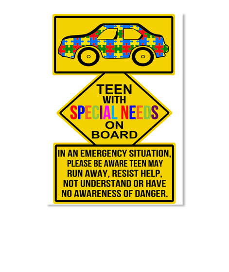 Teen With Special Needs On Board In An Emergency Situation, Please Be Aware Teen May Run Away, Resist Help, Not... White T-Shirt Front