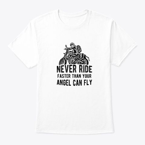 Never Ride Faster Than Your Angel Can White T-Shirt Front