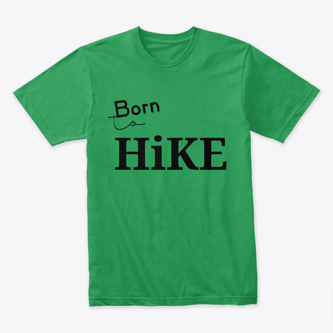 Born To Hike Kelly Green T-Shirt Front