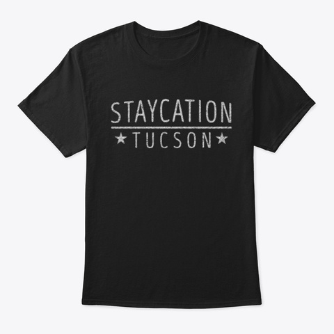 Staycation Tucson Holiday At Home Black T-Shirt Front