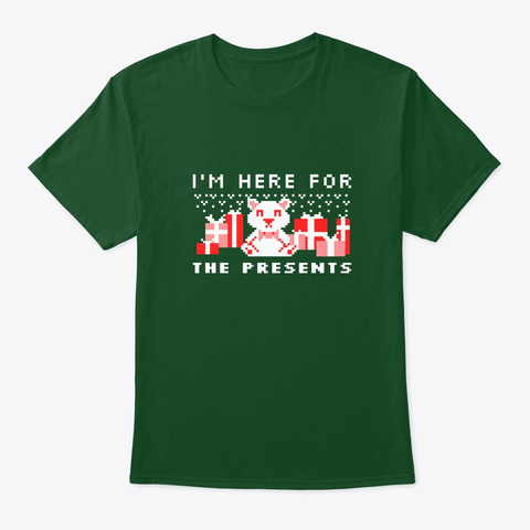 I'm Here For The Presents Deep Forest T-Shirt Front