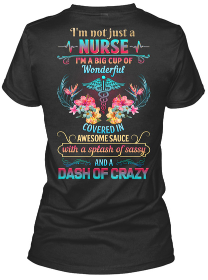 I'm Not Just A Nurse I'm A Big Cup Wonderful Covered In Awesome Sauce With A Splash Of Sassy And A Dash Of Crazy Black T-Shirt Back