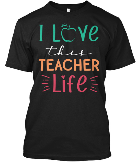 I Love This Teacher Life Black T-Shirt Front
