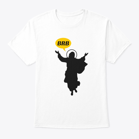 Brb Jesus Funny Christian Or Catholic Ea White T-Shirt Front