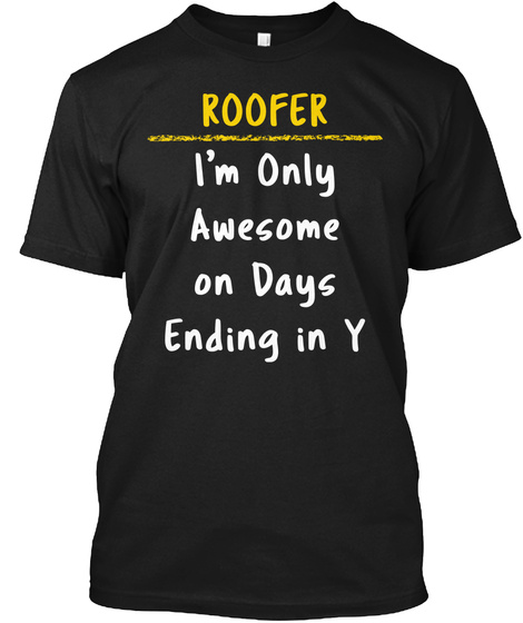 Roofer Awesome Days Ending In Y Gift Black T-Shirt Front