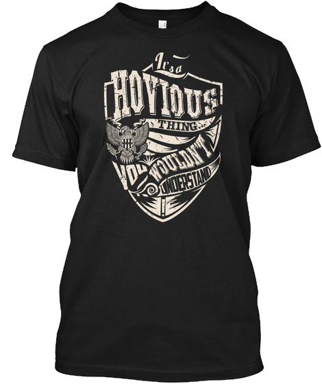 It's A Hovious Thing Black T-Shirt Front