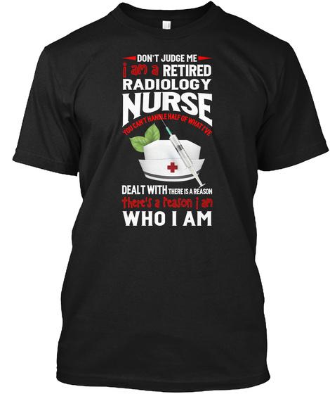 I Am A Retired Radiology Nurse Tee Black T-Shirt Front