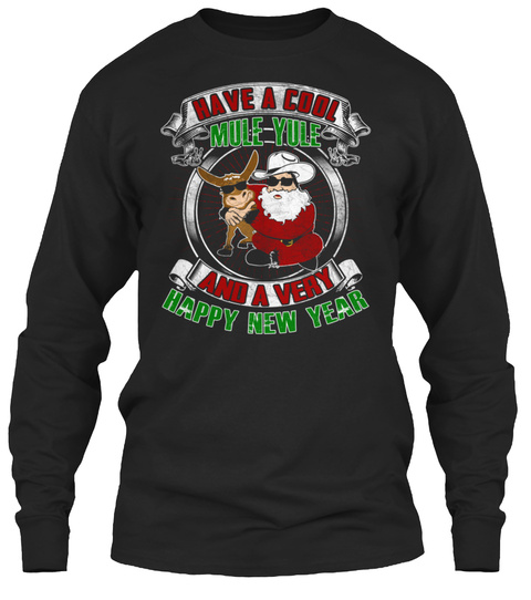 Have A Cool Mule Yule And A Very Happy New Year Black Long Sleeve T-Shirt Front