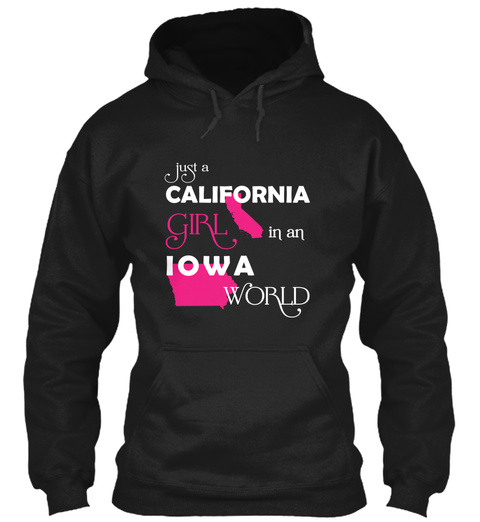 Just A California Girl In An Iowa World Black T-Shirt Front