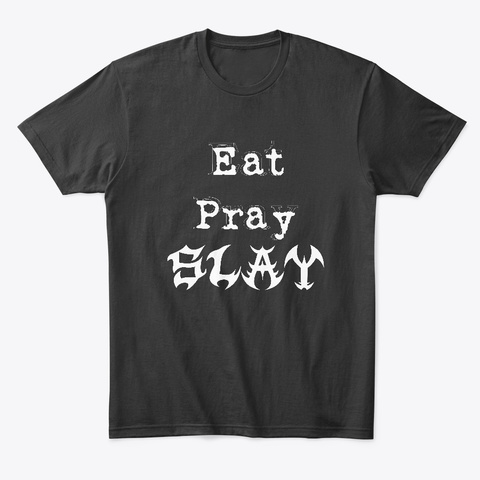Eat. Pray.  Slay Black T-Shirt Front
