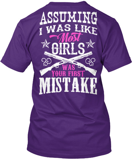 Assuming I Was Like Most Girls Was Your First Mistake Purple T-Shirt Back