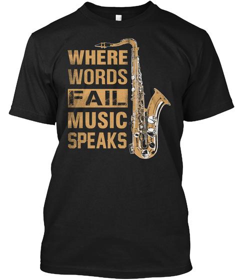 Where Words Fail Music Speaks Black T-Shirt Front