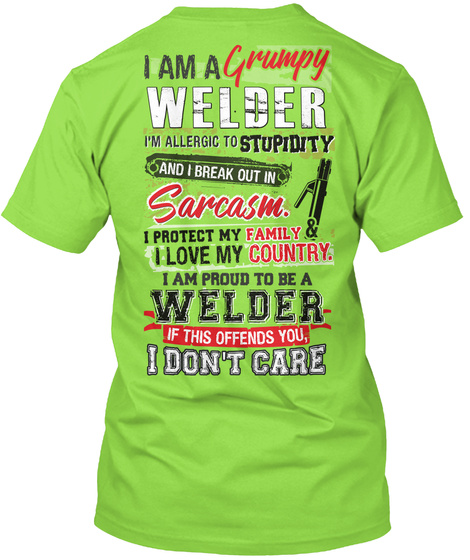 I Am A Grumpy Welder Im Allergic To Stupidity And I Break Out In Sarcasm I Protect My Family I Love My Country Lime T-Shirt Back