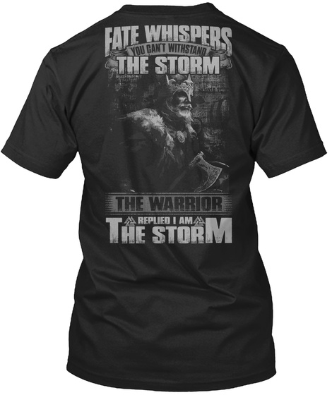 Fate Whispers You Can T Withstand The Storm The Warrior Replied I Am The Storm Black T-Shirt Back
