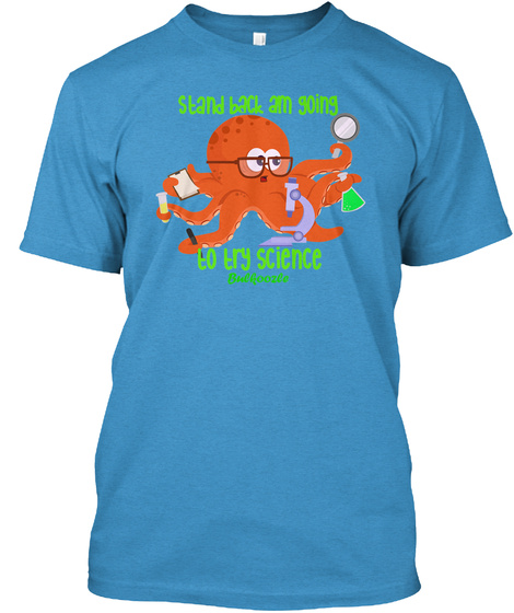Stand Back Am Going To Try Science Bul Aoozle Heathered Bright Turquoise  T-Shirt Front
