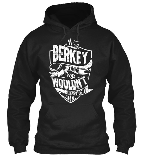 It's A Berkey Thing You Wouldn't Understand Black T-Shirt Front