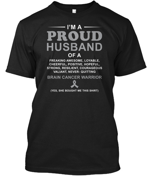 Brain Cancer I Am A Proud Husband Black T-Shirt Front