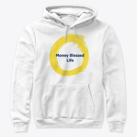 Money Blessed Life Hoodie White T-Shirt Front