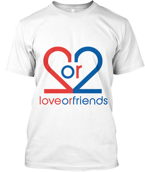 2 Or 2 Loveor Friends White T-Shirt Front